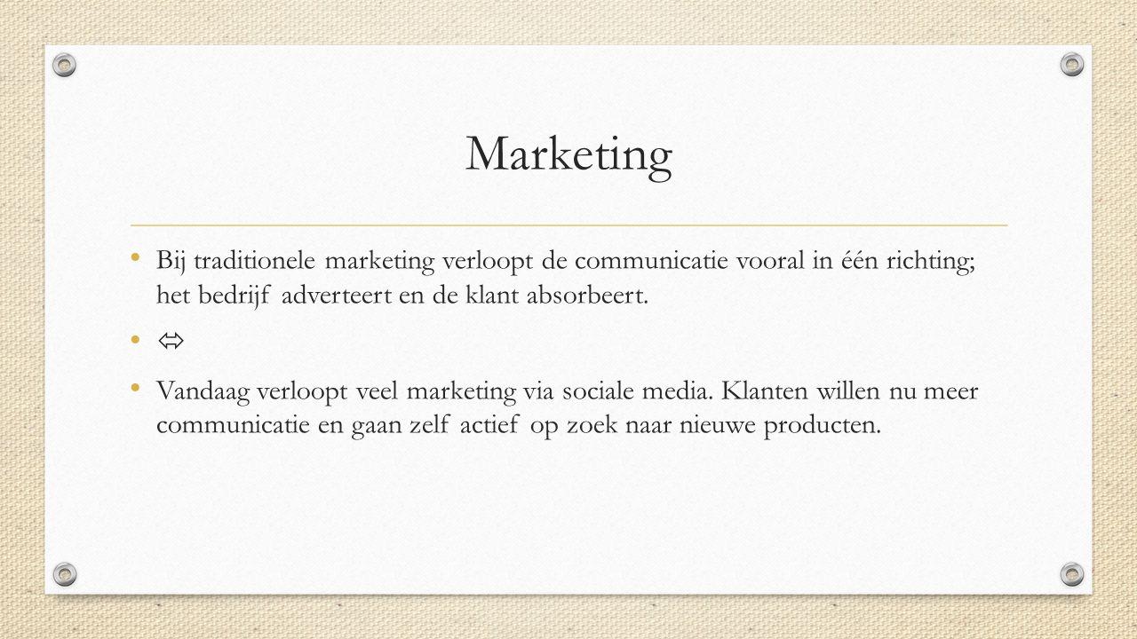 Marketing Bij traditionele marketing verloopt de communicatie vooral in één richting; het bedrijf adverteert en de klant absorbeert.  Vandaag verloop