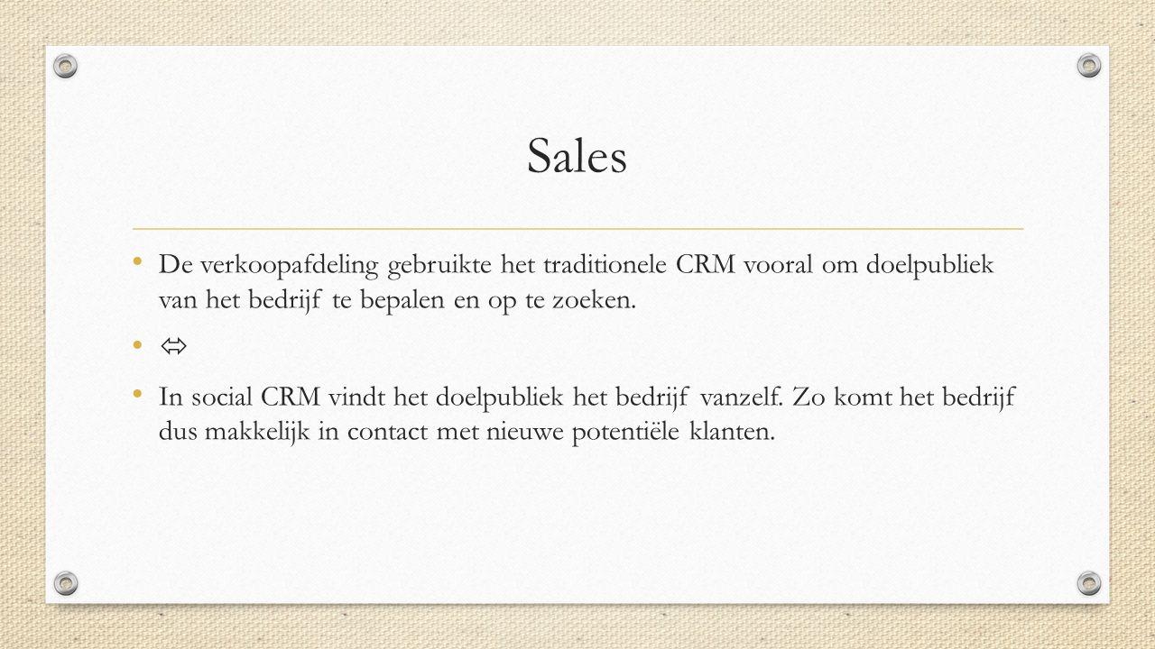 Sales De verkoopafdeling gebruikte het traditionele CRM vooral om doelpubliek van het bedrijf te bepalen en op te zoeken.  In social CRM vindt het do