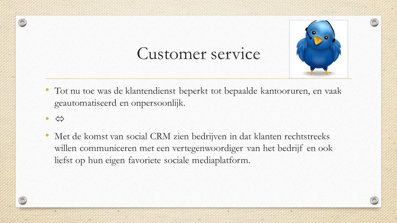 Customer service Tot nu toe was de klantendienst beperkt tot bepaalde kantooruren, en vaak geautomatiseerd en onpersoonlijk.  Met de komst van social