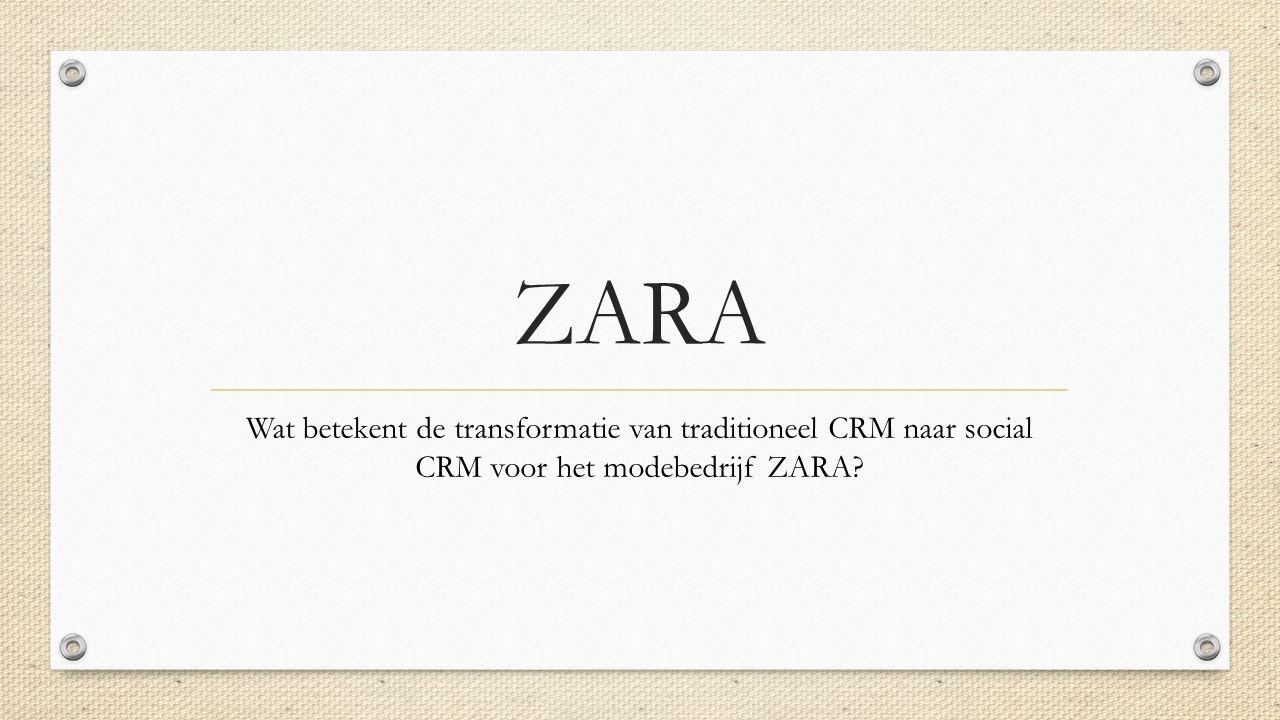 ZARA Wat betekent de transformatie van traditioneel CRM naar social CRM voor het modebedrijf ZARA?