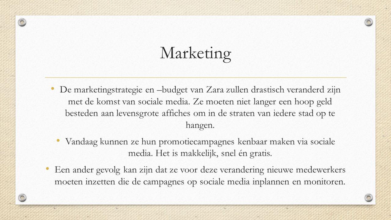 Marketing De marketingstrategie en –budget van Zara zullen drastisch veranderd zijn met de komst van sociale media. Ze moeten niet langer een hoop gel