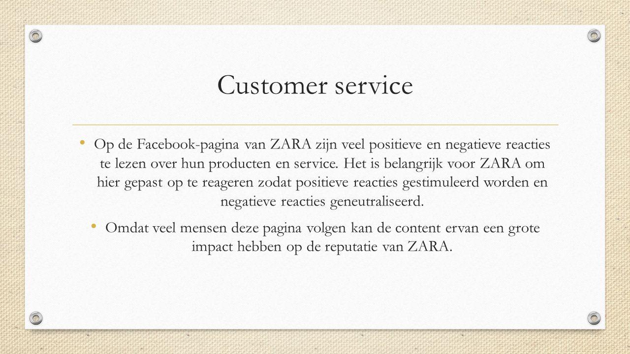 Customer service Op de Facebook-pagina van ZARA zijn veel positieve en negatieve reacties te lezen over hun producten en service.