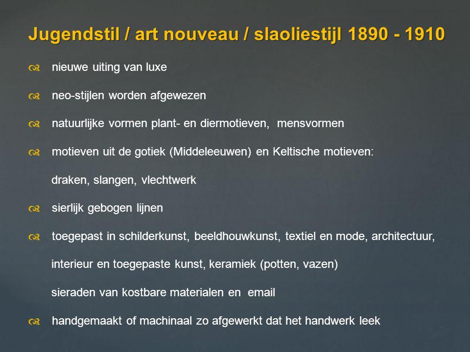 Jugendstil / art nouveau / slaoliestijl 1890 - 1910  nieuwe uiting van luxe  neo-stijlen worden afgewezen  natuurlijke vormen plant- en diermoti