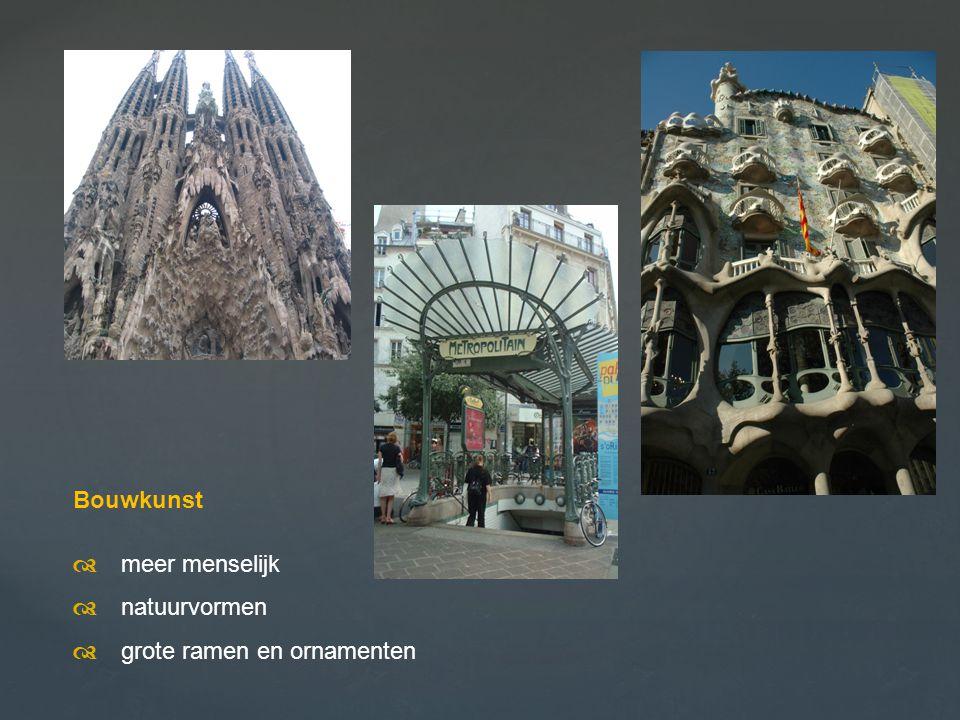 Bouwkunst  meer menselijk  natuurvormen  grote ramen en ornamenten
