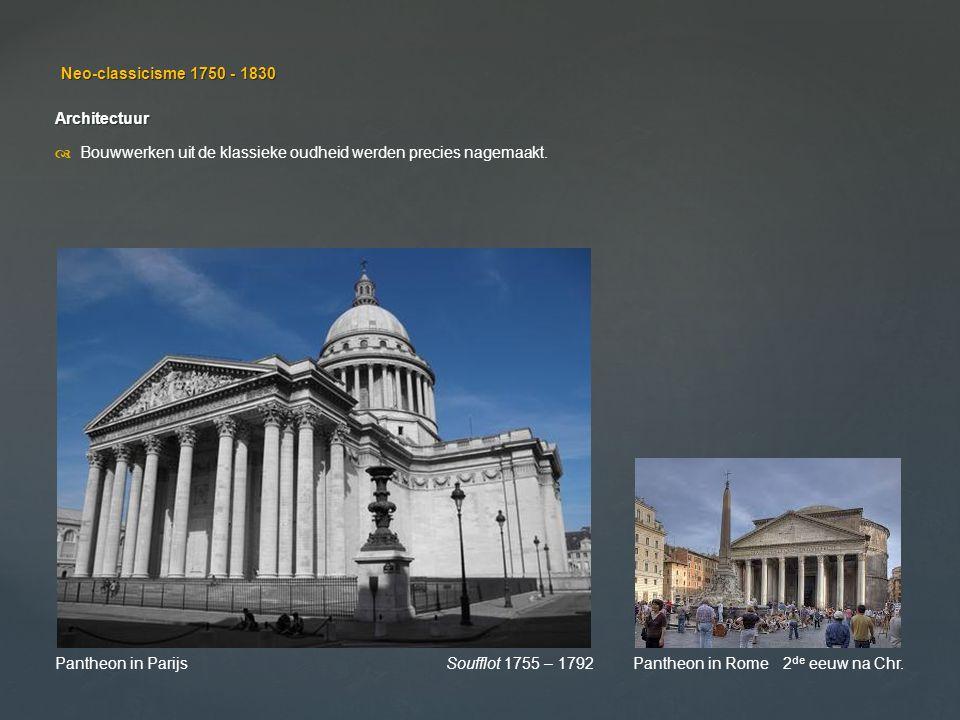 Neo-classicisme 1750 - 1830 Architectuur  Bouwwerken uit de klassieke oudheid werden precies nagemaakt. Pantheon in Parijs Soufflot 1755 – 1792 Panth