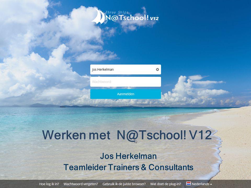 Jos Herkelman Teamleider Trainers & Consultants Werken met N@Tschool! V12