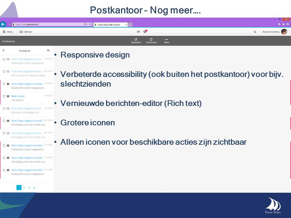 Postkantoor – Nog meer…. Responsive design Verbeterde accessibility (ook buiten het postkantoor) voor bijv. slechtzienden Vernieuwde berichten-editor