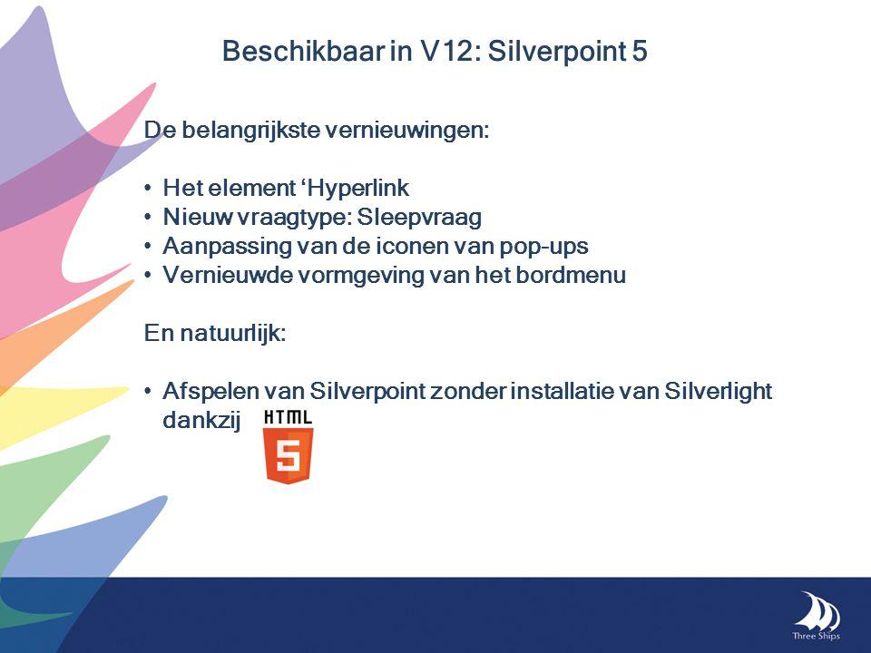 Beschikbaar in V12: Silverpoint 5 De belangrijkste vernieuwingen: Het element 'Hyperlink Nieuw vraagtype: Sleepvraag Aanpassing van de iconen van pop-