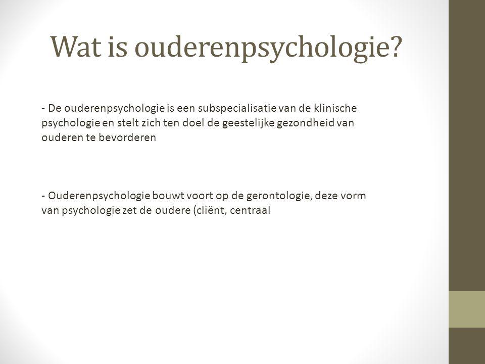 Wat is ouderenpsychologie? - De ouderenpsychologie is een subspecialisatie van de klinische psychologie en stelt zich ten doel de geestelijke gezondhe