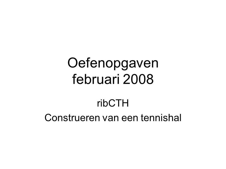 Oefenopgaven februari 2008 ribCTH Construeren van een tennishal