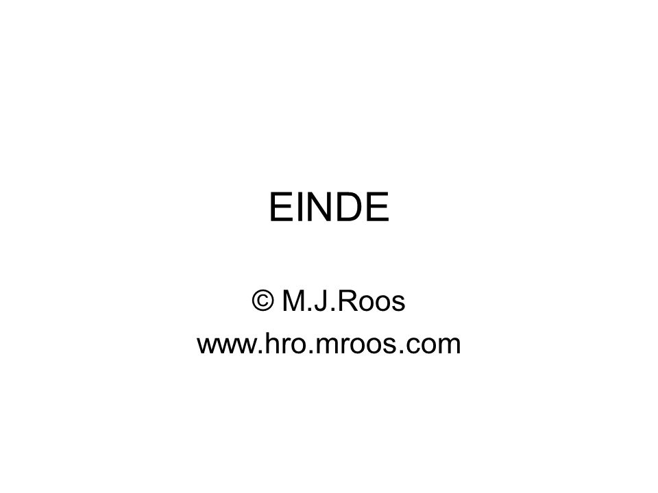 EINDE © M.J.Roos www.hro.mroos.com