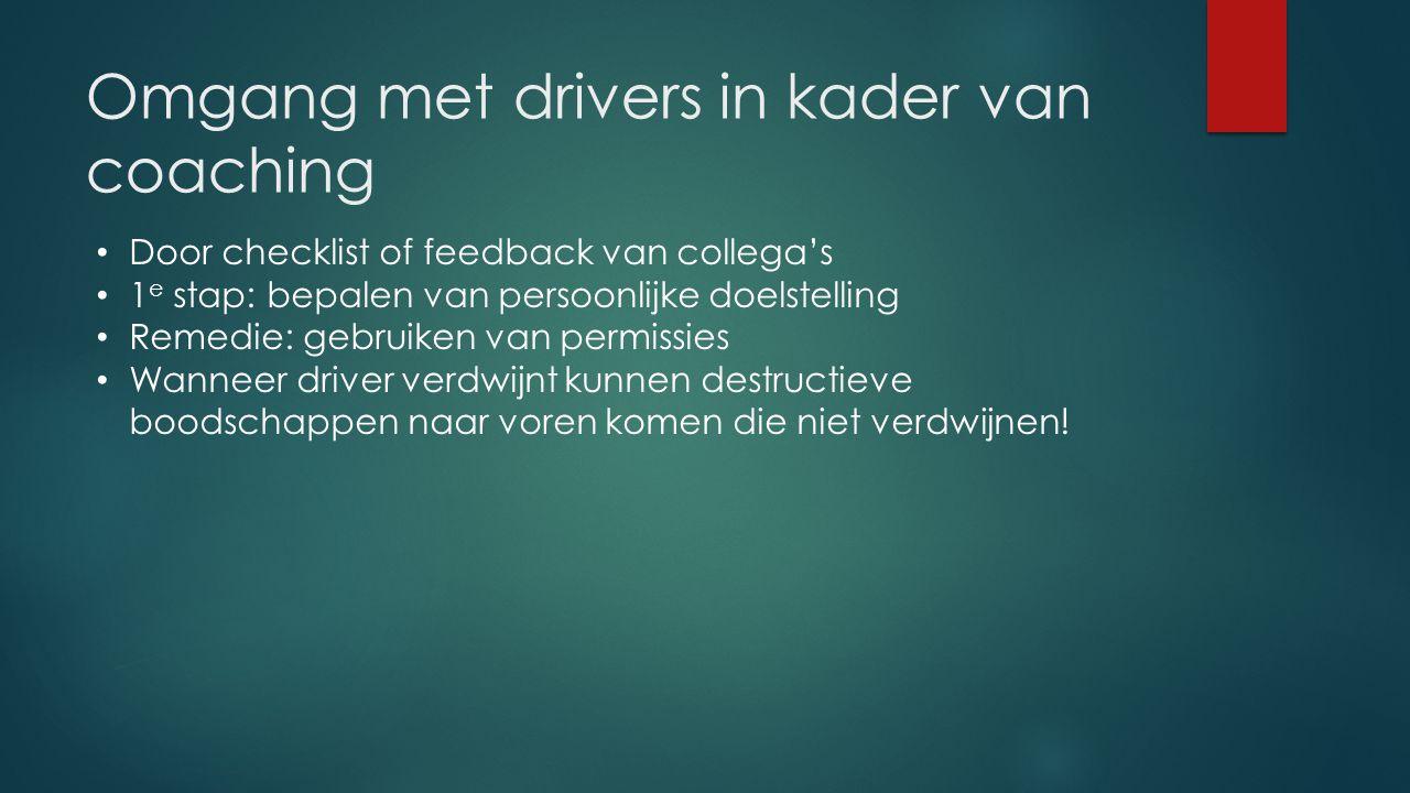 Omgang met drivers in kader van coaching Door checklist of feedback van collega's 1 e stap: bepalen van persoonlijke doelstelling Remedie: gebruiken v