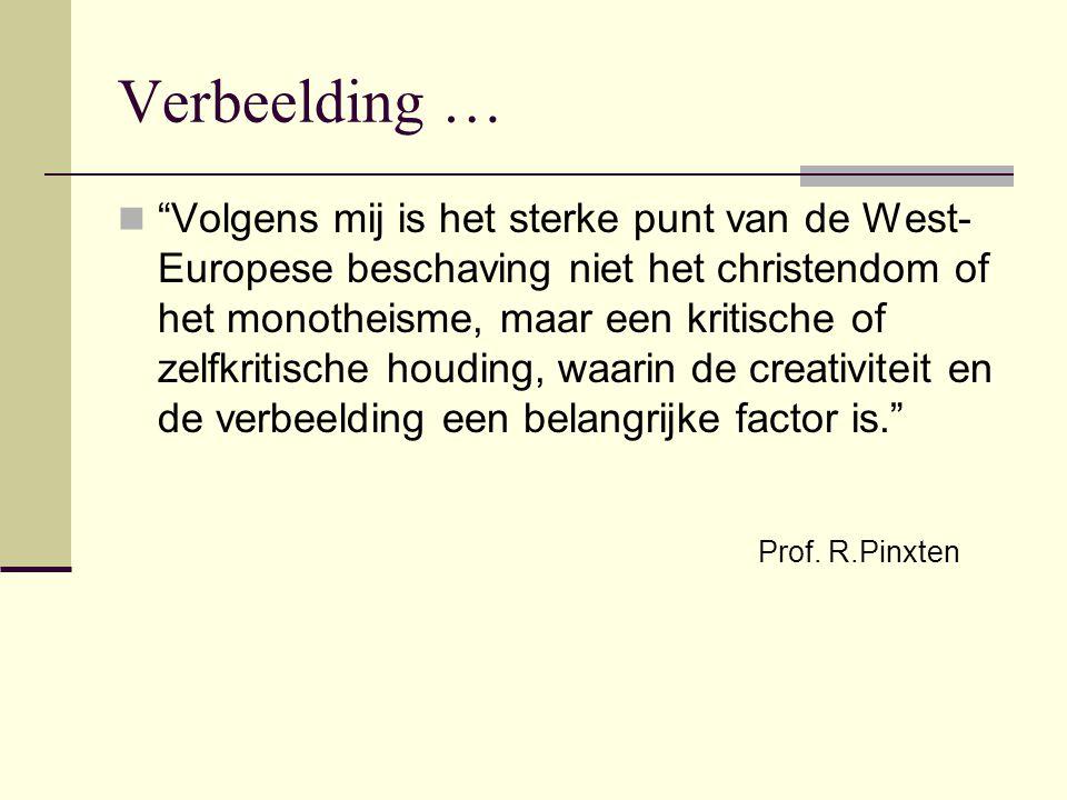 """Verbeelding … """"Volgens mij is het sterke punt van de West- Europese beschaving niet het christendom of het monotheisme, maar een kritische of zelfkrit"""
