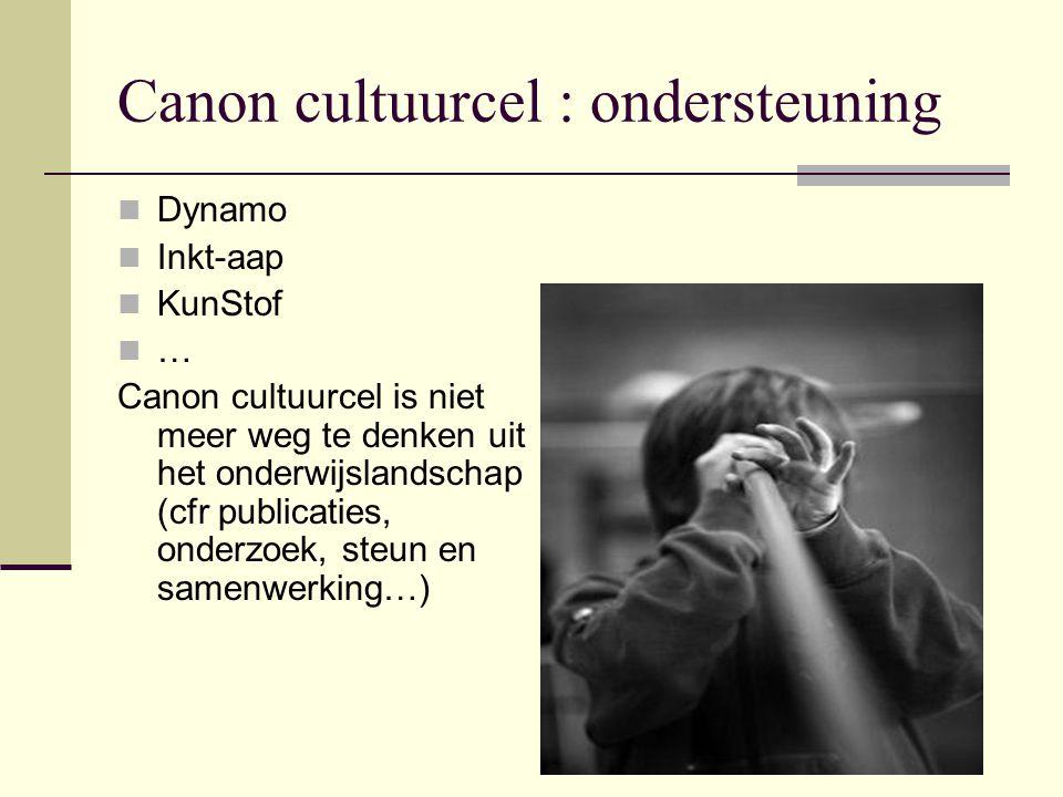 Canon cultuurcel : ondersteuning Dynamo Inkt-aap KunStof … Canon cultuurcel is niet meer weg te denken uit het onderwijslandschap (cfr publicaties, on