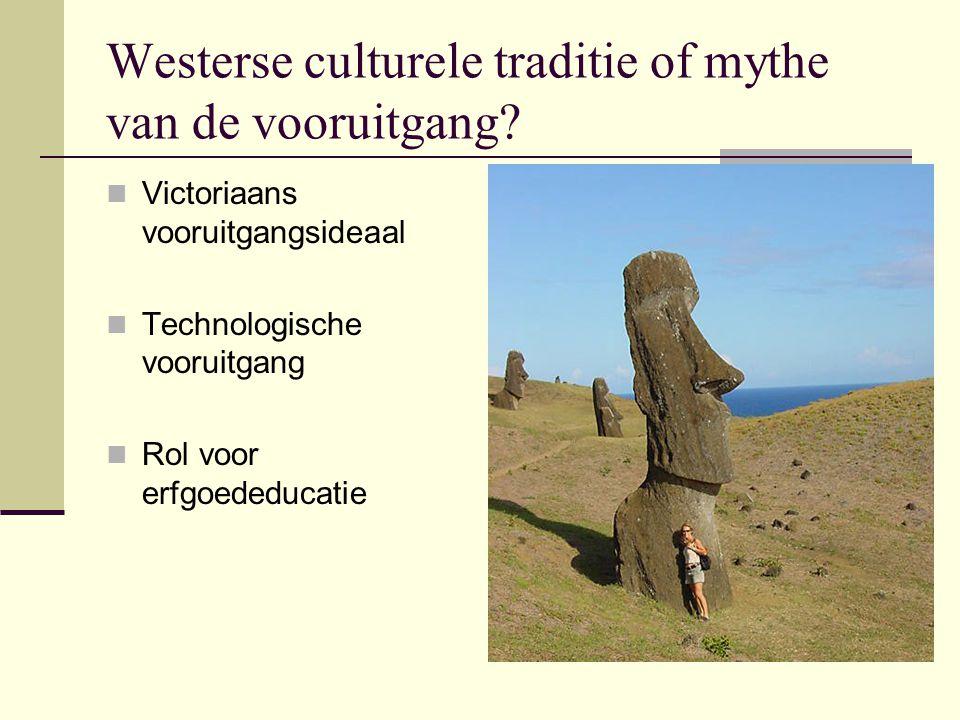 Westerse culturele traditie of mythe van de vooruitgang? Victoriaans vooruitgangsideaal Technologische vooruitgang Rol voor erfgoededucatie