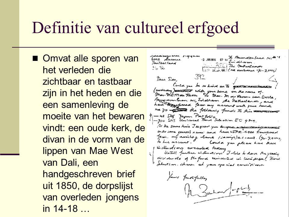 Definitie van cultureel erfgoed Omvat alle sporen van het verleden die zichtbaar en tastbaar zijn in het heden en die een samenleving de moeite van he