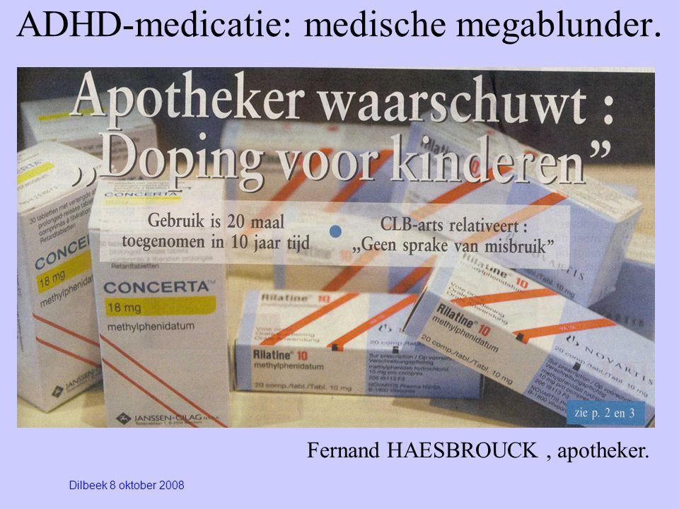 ADHD-medicatie: medische megablunder. Fernand HAESBROUCK, apotheker. Dilbeek 8 oktober 2008
