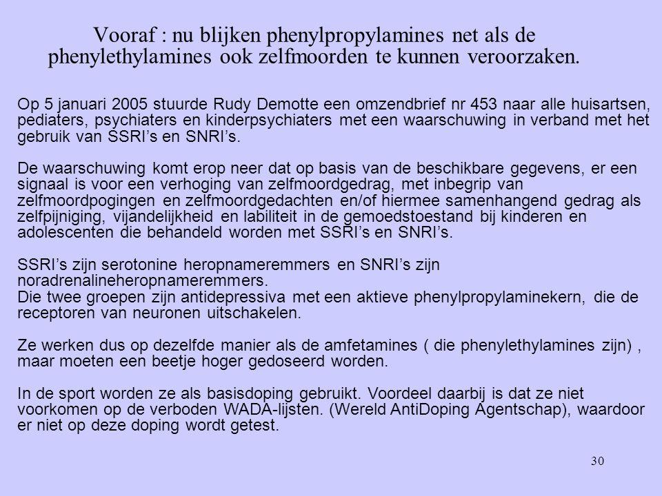 30 Vooraf : nu blijken phenylpropylamines net als de phenylethylamines ook zelfmoorden te kunnen veroorzaken.