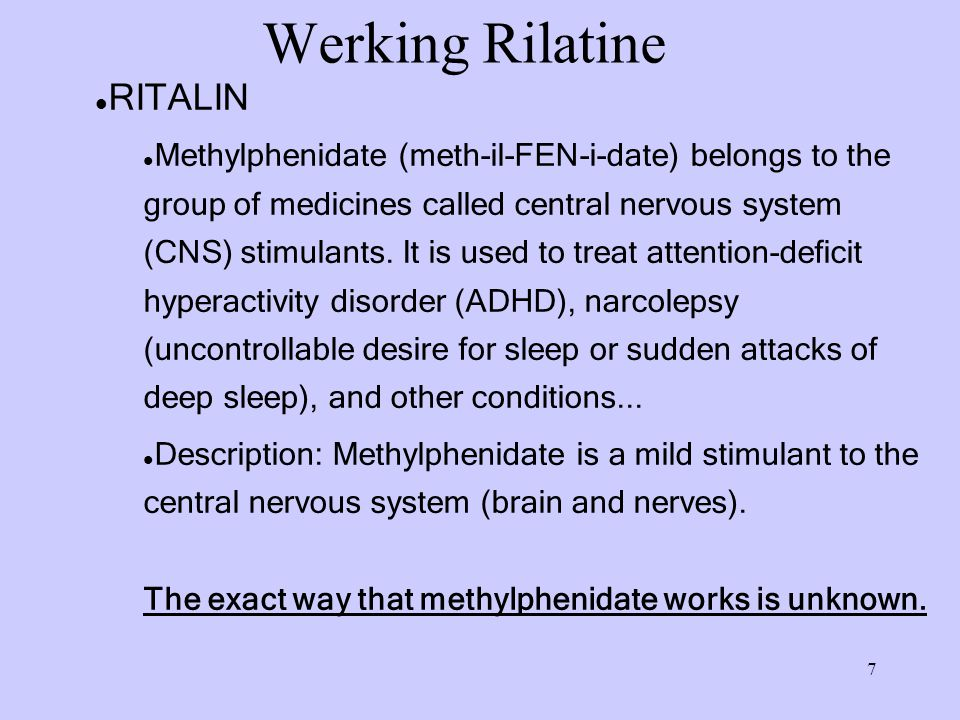 7 Werking Rilatine RITALIN Methylphenidate (meth-il-FEN-i-date) belongs to the group of medicines called central nervous system (CNS) stimulants.
