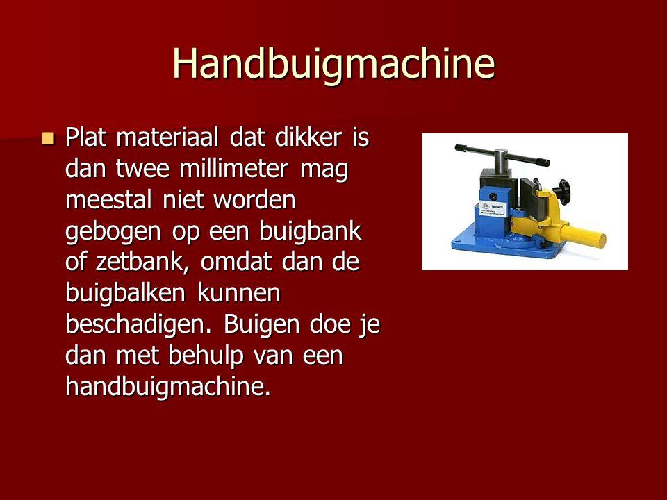 Handbuigmachine Plat materiaal dat dikker is dan twee millimeter mag meestal niet worden gebogen op een buigbank of zetbank, omdat dan de buigbalken k