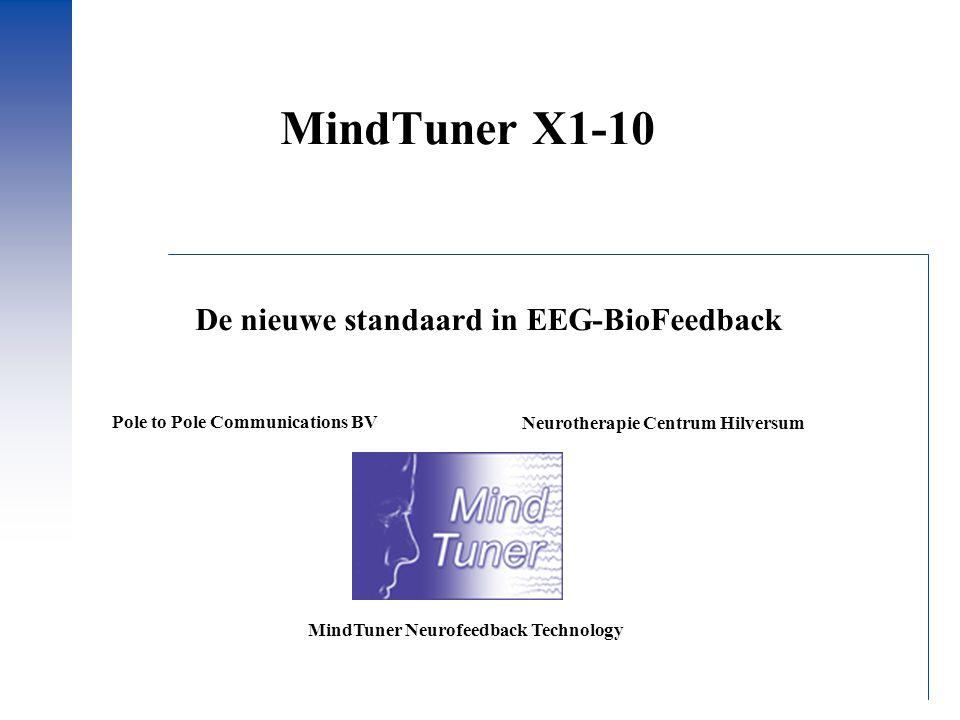 MindTuner X1-10 Neurotherapie Centrum Hilversum Pole to Pole Communications BV De nieuwe standaard in EEG-BioFeedback MindTuner Neurofeedback Technology