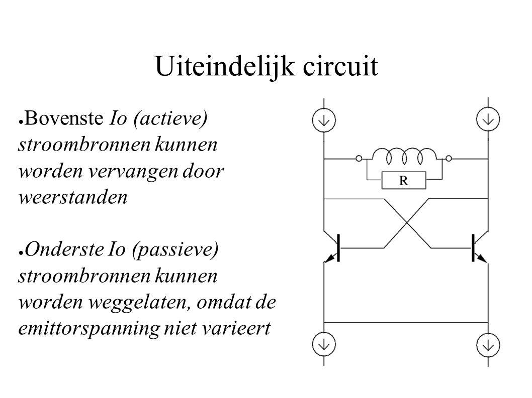 Uiteindelijk circuit ● Bovenste Io (actieve) stroombronnen kunnen worden vervangen door weerstanden ● Onderste Io (passieve) stroombronnen kunnen worden weggelaten, omdat de emittorspanning niet varieert