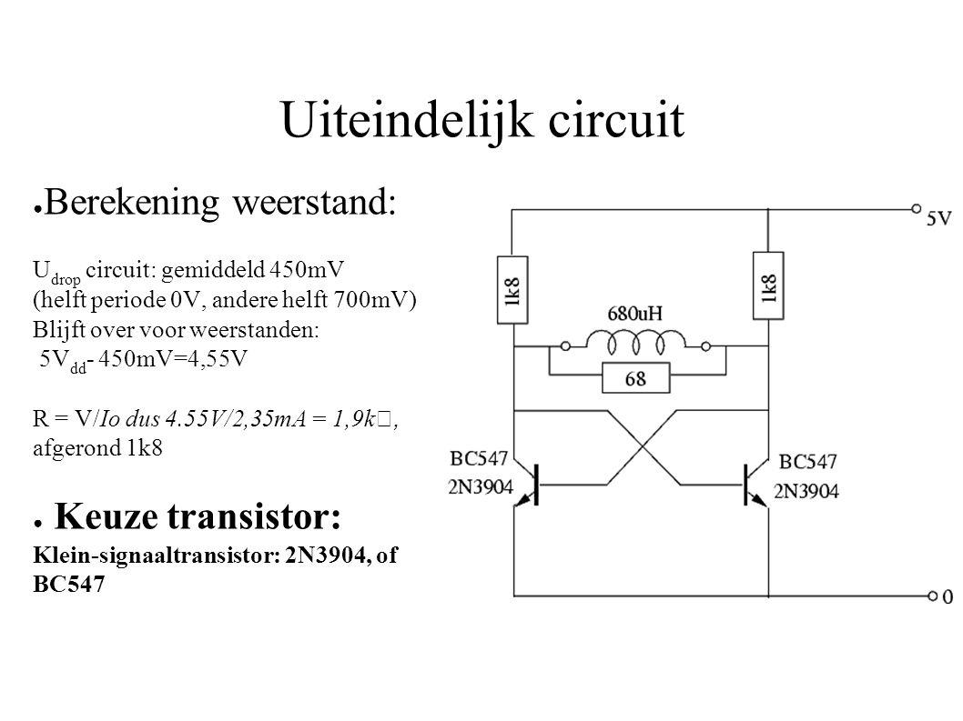 Uiteindelijk circuit ● Berekening weerstand: U drop circuit: gemiddeld 450mV (helft periode 0V, andere helft 700mV) Blijft over voor weerstanden: 5V dd - 450mV=4,55V R = V/Io dus 4.55V/2,35mA = 1,9k, afgerond 1k8 ● Keuze transistor: Klein-signaaltransistor: 2N3904, of BC547