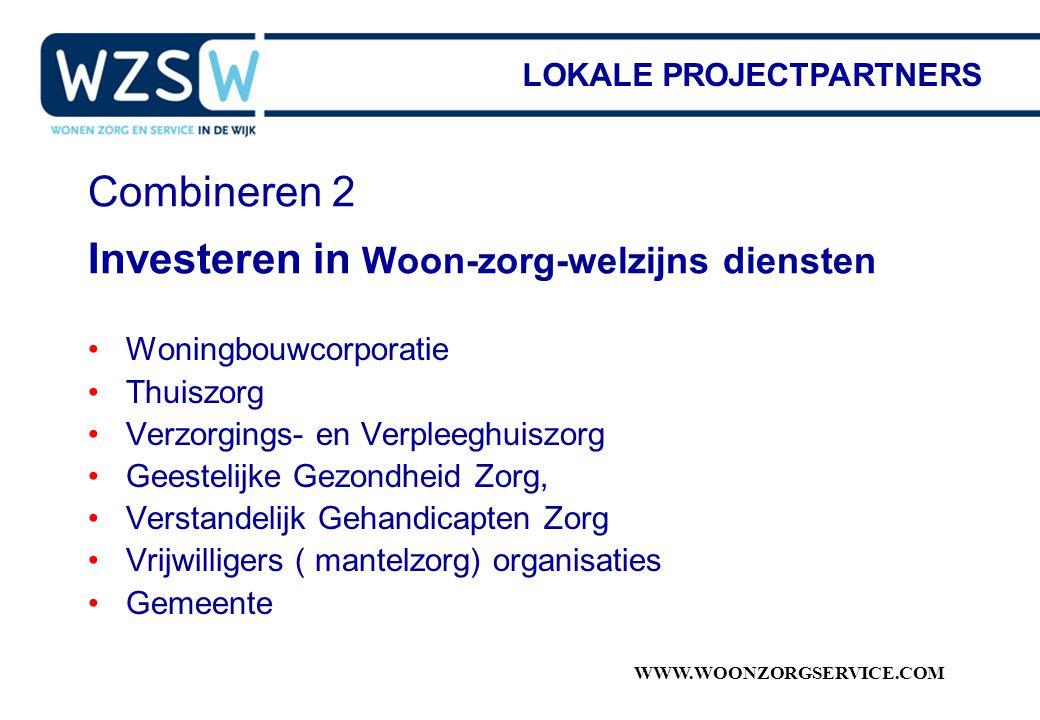 WWW.WOONZORGSERVICE.COM Combineren 2 Investeren in Woon-zorg-welzijns diensten Woningbouwcorporatie Thuiszorg Verzorgings- en Verpleeghuiszorg Geestel