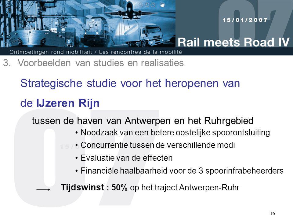 16 Strategische studie voor het heropenen van de IJzeren Rijn tussen de haven van Antwerpen en het Ruhrgebied Noodzaak van een betere oostelijke spoor