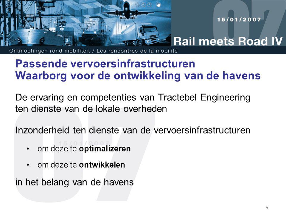 2 Passende vervoersinfrastructuren Waarborg voor de ontwikkeling van de havens De ervaring en competenties van Tractebel Engineering ten dienste van d