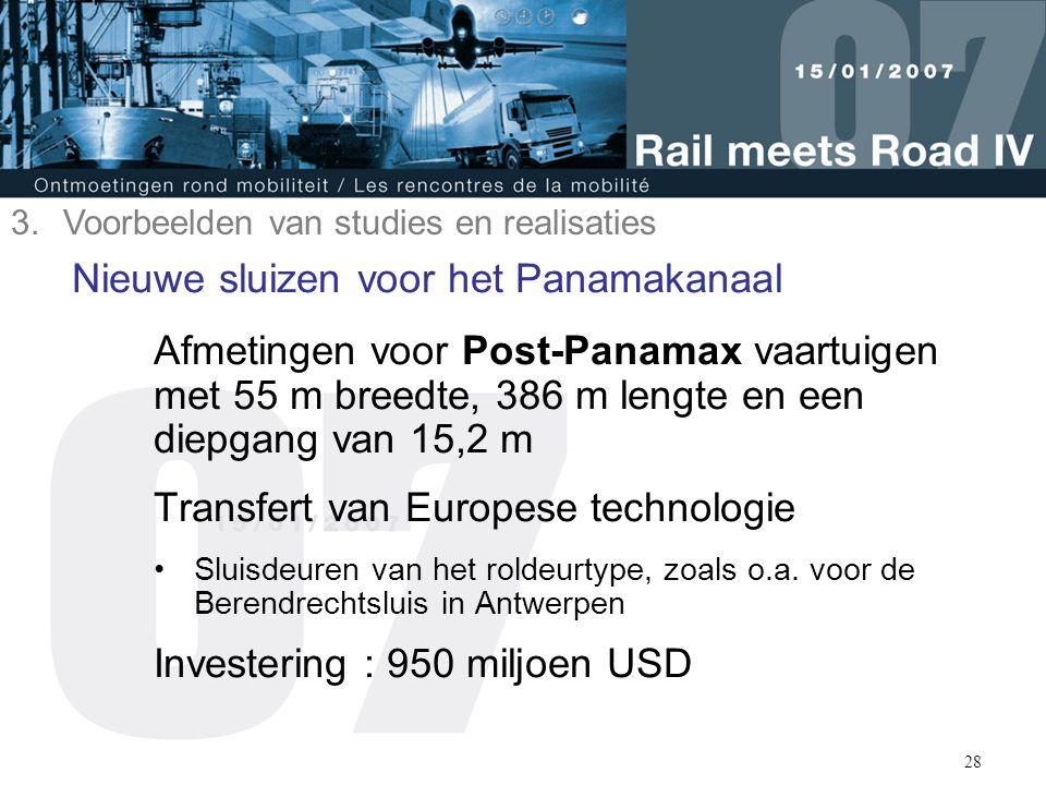 28 Nieuwe sluizen voor het Panamakanaal Afmetingen voor Post-Panamax vaartuigen met 55 m breedte, 386 m lengte en een diepgang van 15,2 m Transfert va