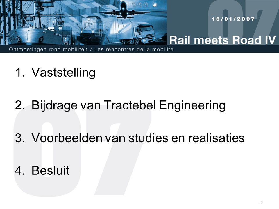 4 1.Vaststelling 2.Bijdrage van Tractebel Engineering 3.Voorbeelden van studies en realisaties 4.Besluit