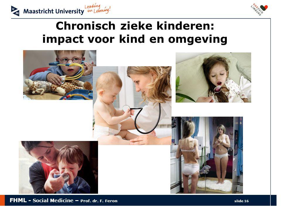 FHML - Social Medicine – Prof. dr. F. Feron slide 16 Chronisch zieke kinderen: impact voor kind en omgeving