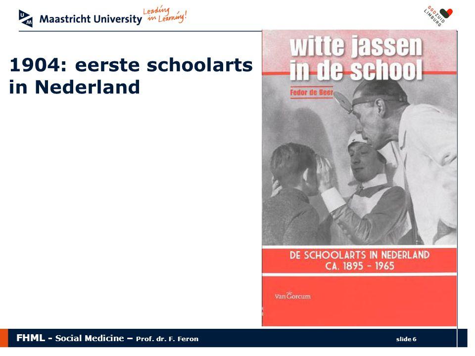 FHML - Social Medicine – Prof. dr. F. Feron slide 6 1904: eerste schoolarts in Nederland