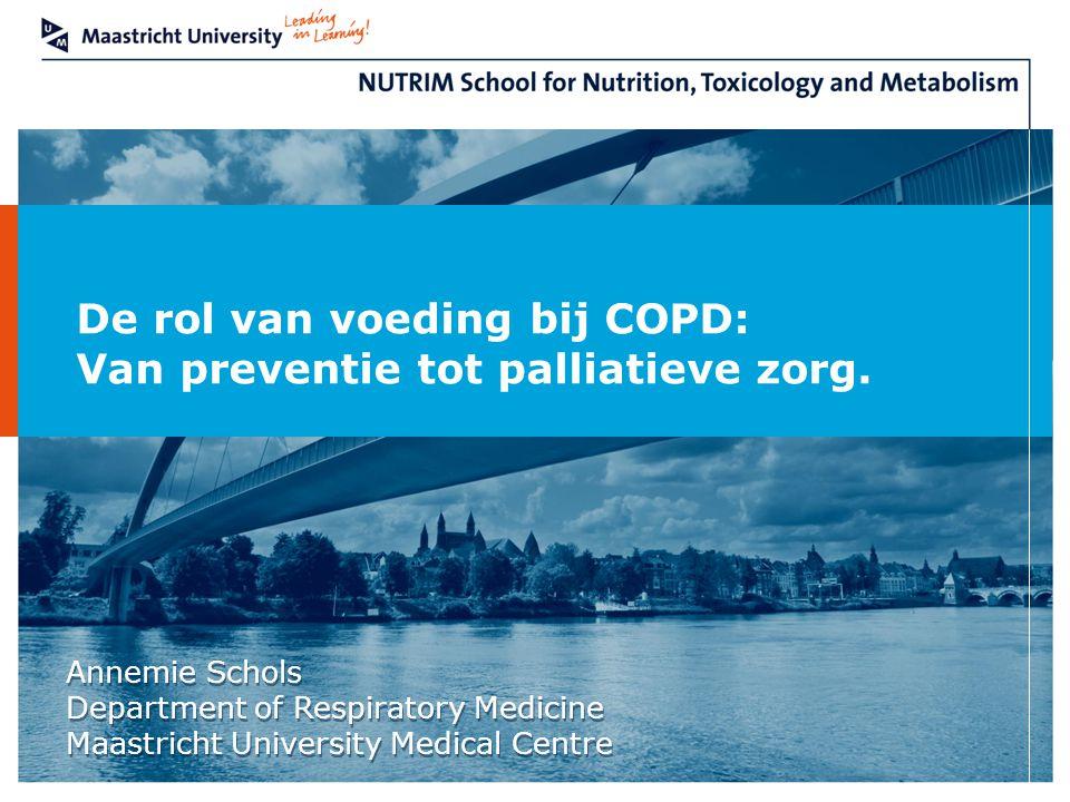 De rol van voeding bij COPD: Van preventie tot palliatieve zorg. Annemie Schols Department of Respiratory Medicine Maastricht University Medical Centr