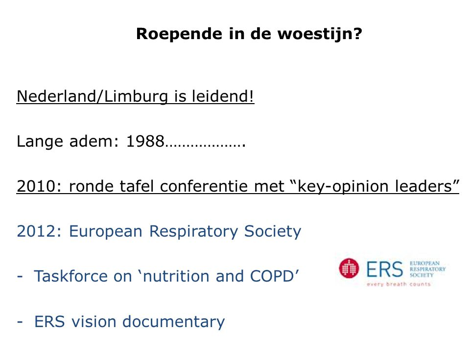"Roepende in de woestijn? Nederland/Limburg is leidend! Lange adem: 1988………………. 2010: ronde tafel conferentie met ""key-opinion leaders"" 2012: European"