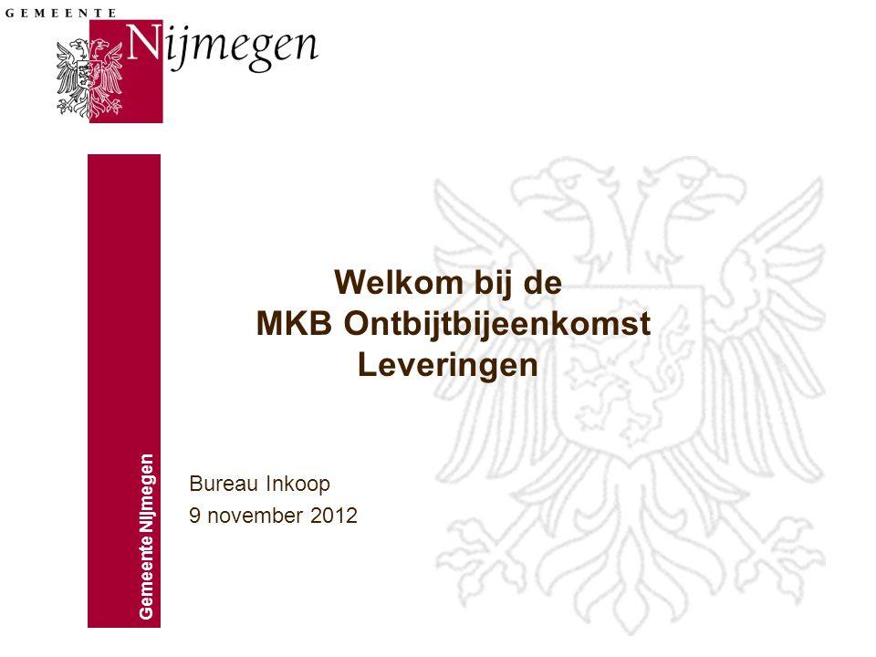 Gemeente Nijmegen Welkom bij de MKB Ontbijtbijeenkomst Leveringen Bureau Inkoop 9 november 2012