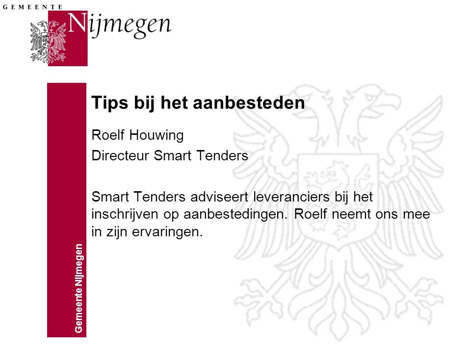 Gemeente Nijmegen Tips bij het aanbesteden Roelf Houwing Directeur Smart Tenders Smart Tenders adviseert leveranciers bij het inschrijven op aanbested