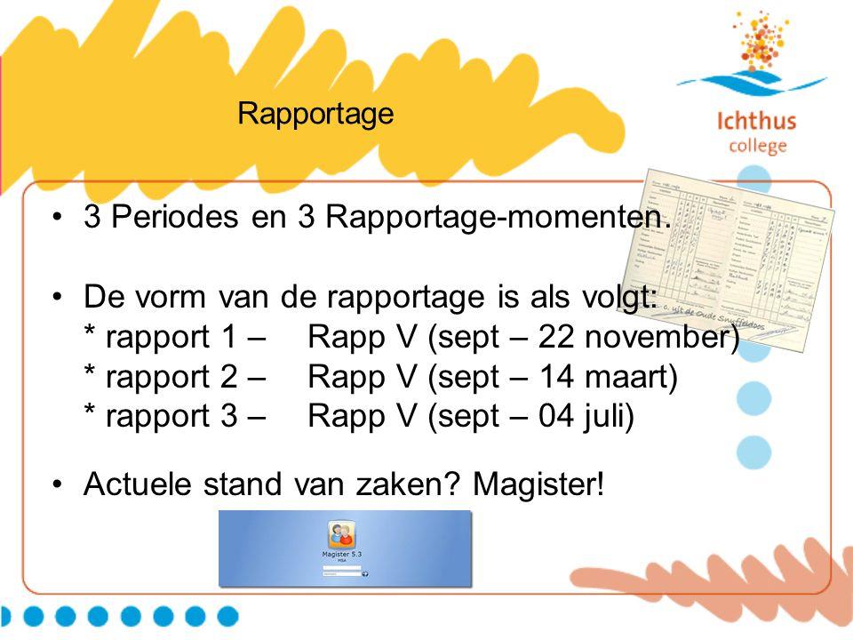 3 Periodes en 3 Rapportage-momenten. De vorm van de rapportage is als volgt: * rapport 1 – Rapp V (sept – 22 november) * rapport 2 – Rapp V (sept – 14