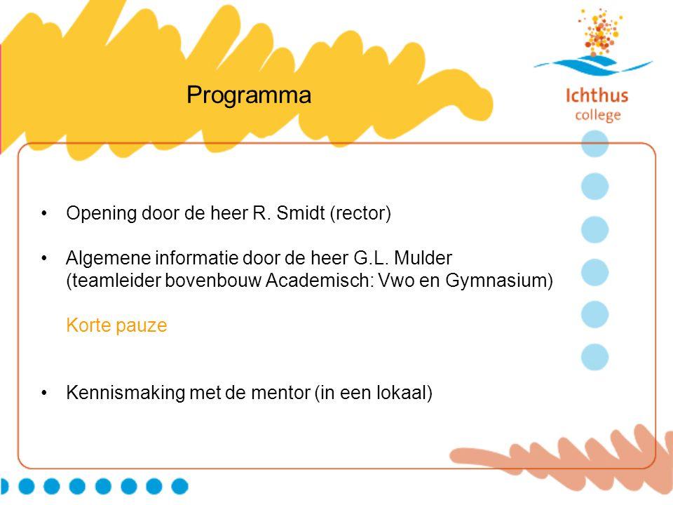 Programma Opening door de heer R. Smidt (rector) Algemene informatie door de heer G.L. Mulder (teamleider bovenbouw Academisch: Vwo en Gymnasium) Kort