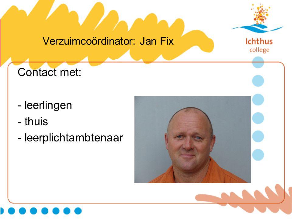 Verzuimcoördinator: Jan Fix Contact met: - leerlingen - thuis - leerplichtambtenaar