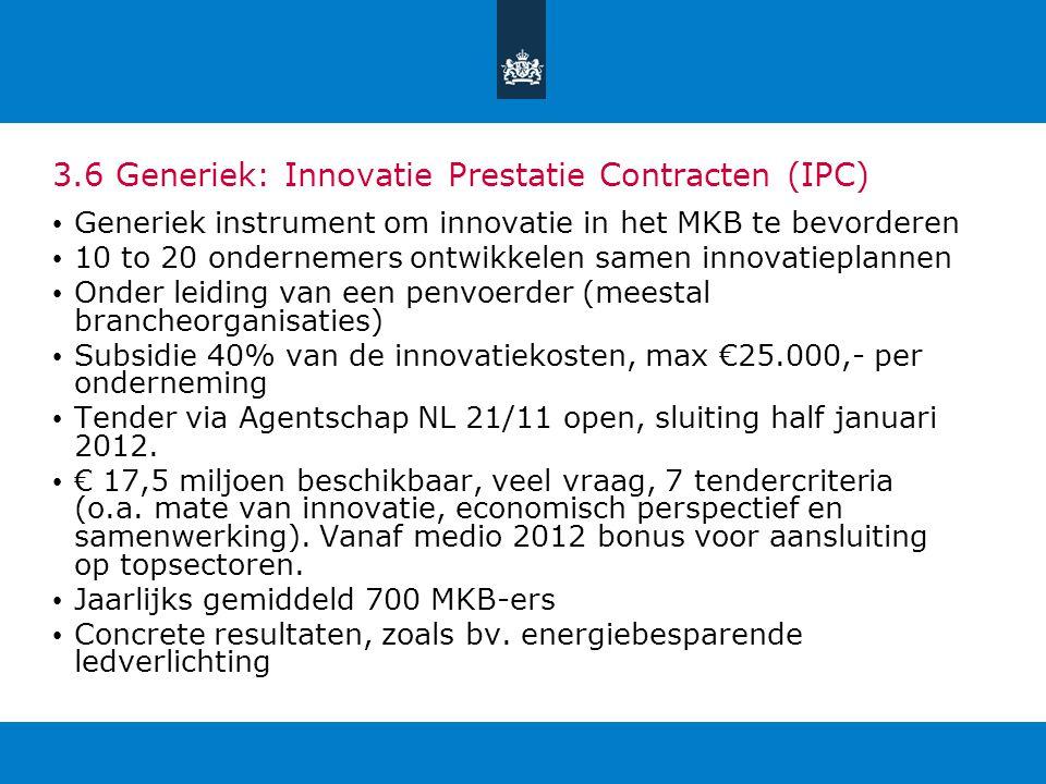 3.6 Generiek: Innovatie Prestatie Contracten (IPC) Generiek instrument om innovatie in het MKB te bevorderen 10 to 20 ondernemers ontwikkelen samen in
