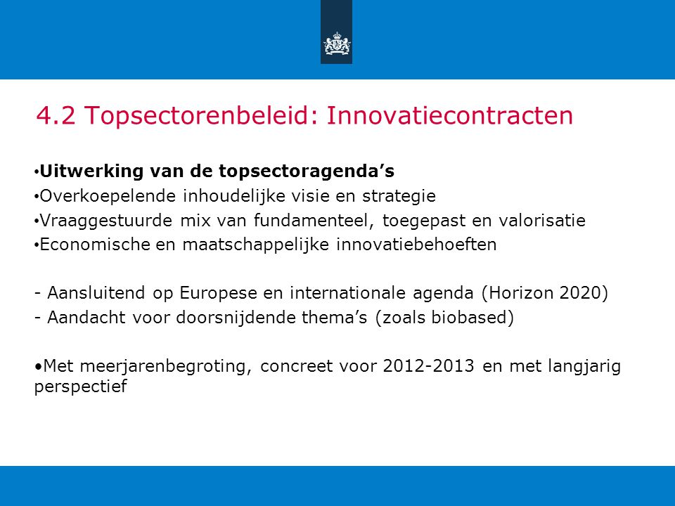 4.2 Topsectorenbeleid: Innovatiecontracten Uitwerking van de topsectoragenda's Overkoepelende inhoudelijke visie en strategie Vraaggestuurde mix van f