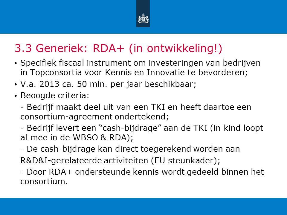 3.3 Generiek: RDA+ (in ontwikkeling!) Specifiek fiscaal instrument om investeringen van bedrijven in Topconsortia voor Kennis en Innovatie te bevorder