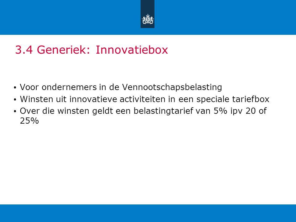 3.4 Generiek: Innovatiebox Voor ondernemers in de Vennootschapsbelasting Winsten uit innovatieve activiteiten in een speciale tariefbox Over die winst