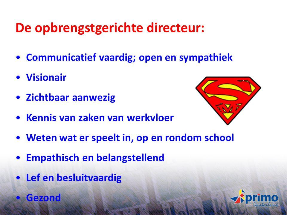 30 De opbrengstgerichte directeur: Communicatief vaardig; open en sympathiek Visionair Zichtbaar aanwezig Kennis van zaken van werkvloer Weten wat er