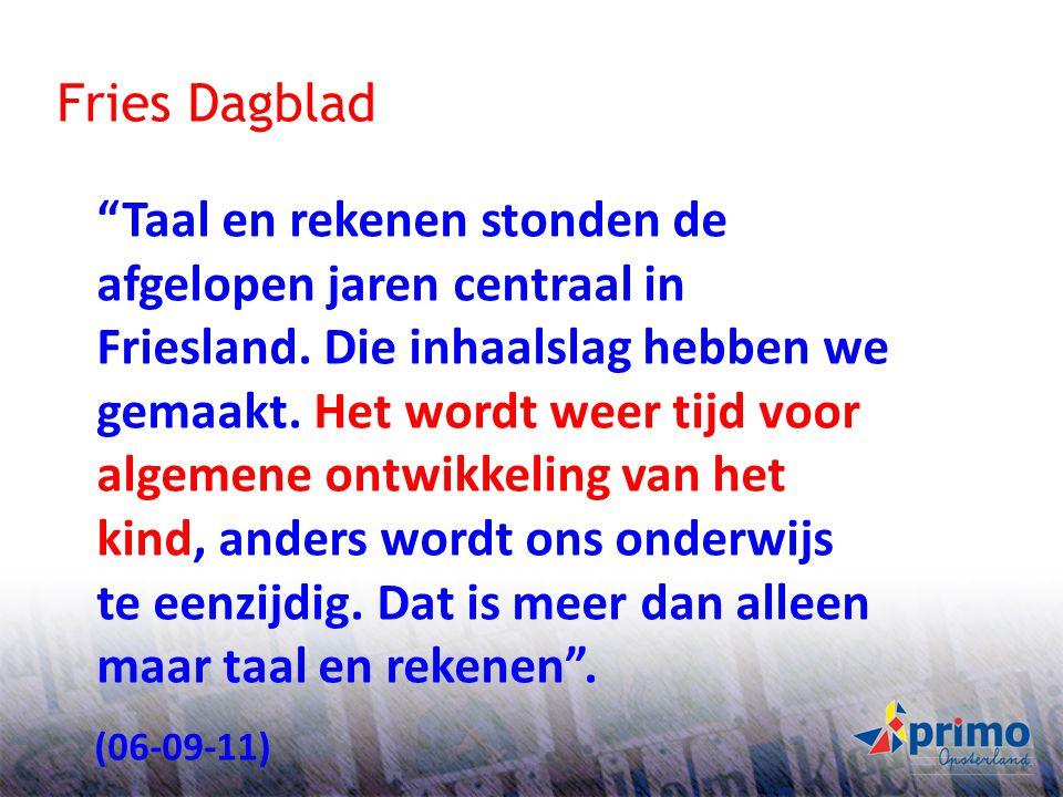 """34 Fries Dagblad """"Taal en rekenen stonden de afgelopen jaren centraal in Friesland. Die inhaalslag hebben we gemaakt. Het wordt weer tijd voor algemen"""
