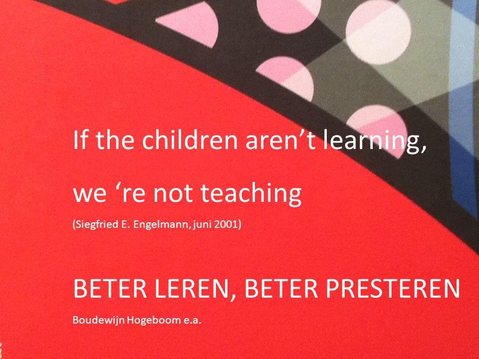 9 In de hoofdrol ……. In de hoofdrol ……. If the children aren't learning, we 're not teaching (Siegfried E. Engelmann, juni 2001) BETER LEREN, BETER PR