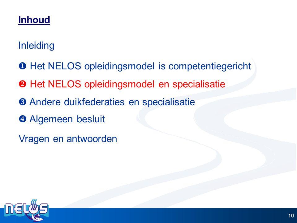 10 Inhoud  Het NELOS opleidingsmodel is competentiegericht  Het NELOS opleidingsmodel en specialisatie  Andere duikfederaties en specialisatie Inle