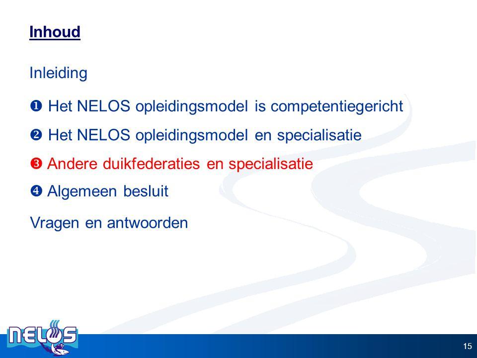 15 Inhoud  Het NELOS opleidingsmodel is competentiegericht  Het NELOS opleidingsmodel en specialisatie  Andere duikfederaties en specialisatie Inle
